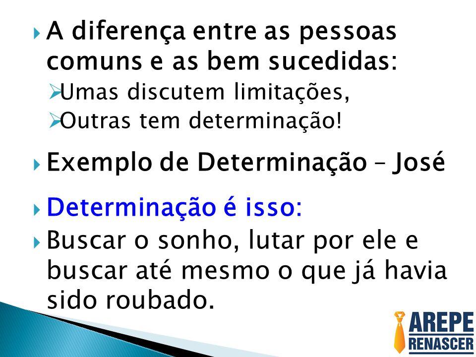  A diferença entre as pessoas comuns e as bem sucedidas:  Umas discutem limitações,  Outras tem determinação.