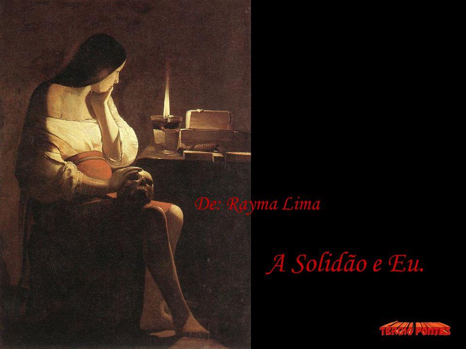 A Solidão e Eu. De: Rayma Lima