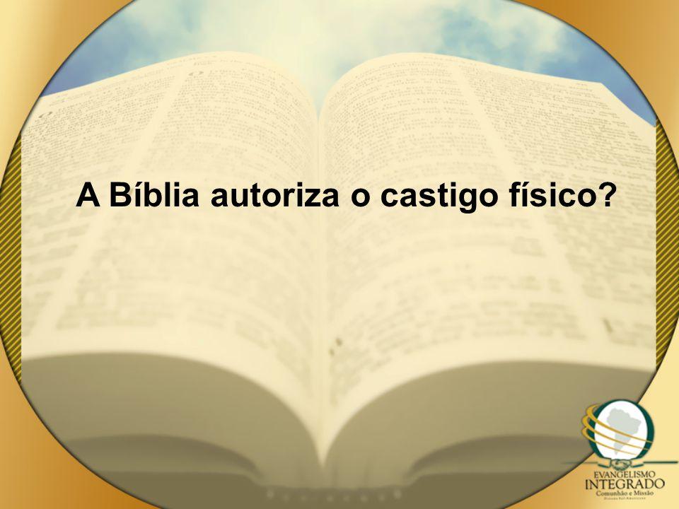 A Bíblia autoriza o castigo físico?
