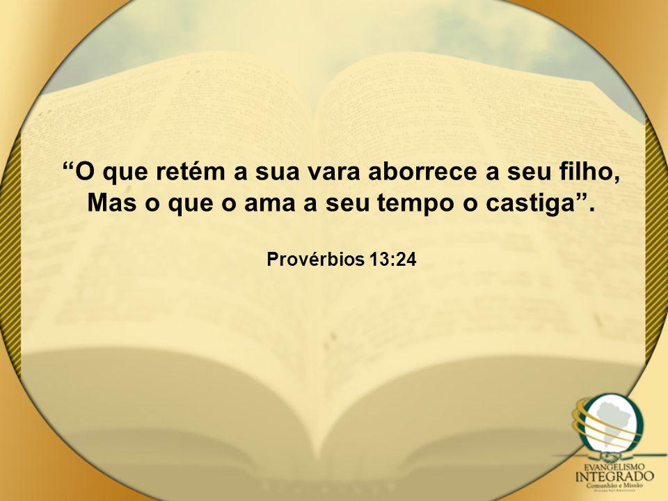 """""""O que retém a sua vara aborrece a seu filho, Mas o que o ama a seu tempo o castiga"""". Provérbios 13:24"""