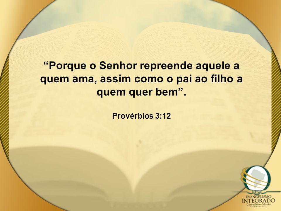 """""""Porque o Senhor repreende aquele a quem ama, assim como o pai ao filho a quem quer bem"""". Provérbios 3:12"""