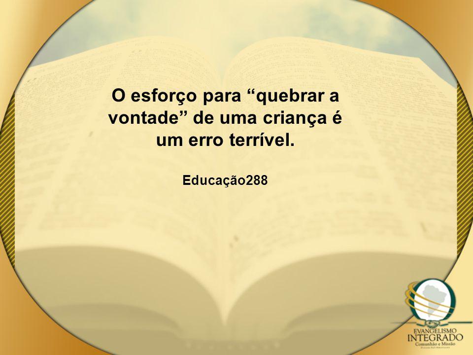 """O esforço para """"quebrar a vontade"""" de uma criança é um erro terrível. Educação288"""