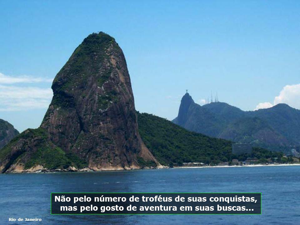 Rio de Janeiro Não pelo número de troféus de suas conquistas, mas pelo gosto de aventura em suas buscas...
