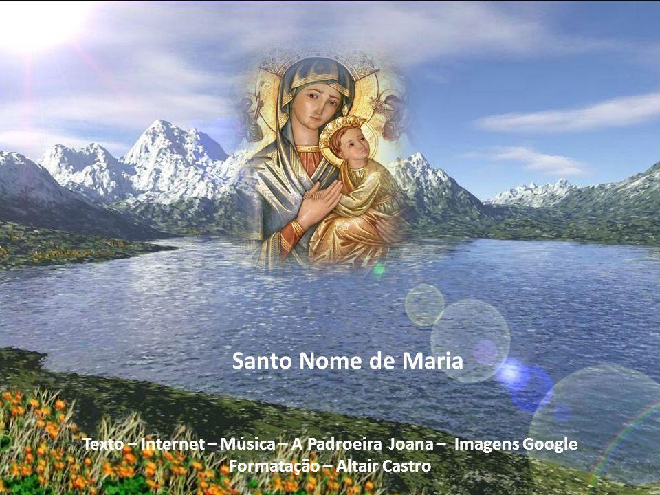 Santo Nome de Maria Texto – Internet – Música – A Padroeira Joana – Imagens Google Formatação – Altair Castro