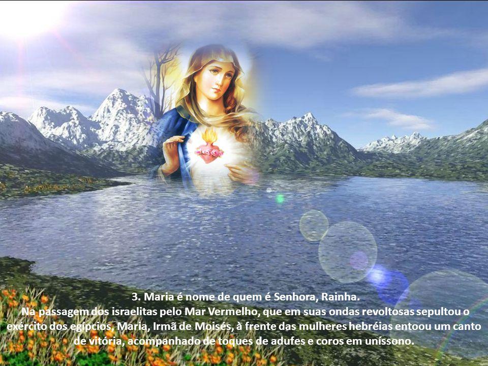 3.Maria é nome de quem é Senhora, Rainha.