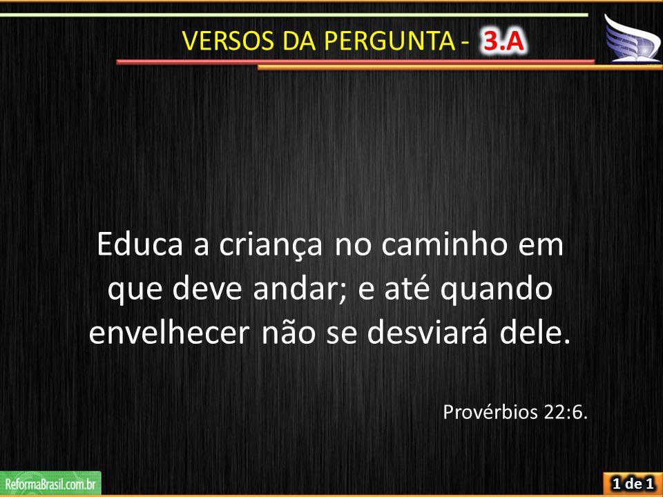 Provérbios 22:6. Educa a criança no caminho em que deve andar; e até quando envelhecer não se desviará dele.