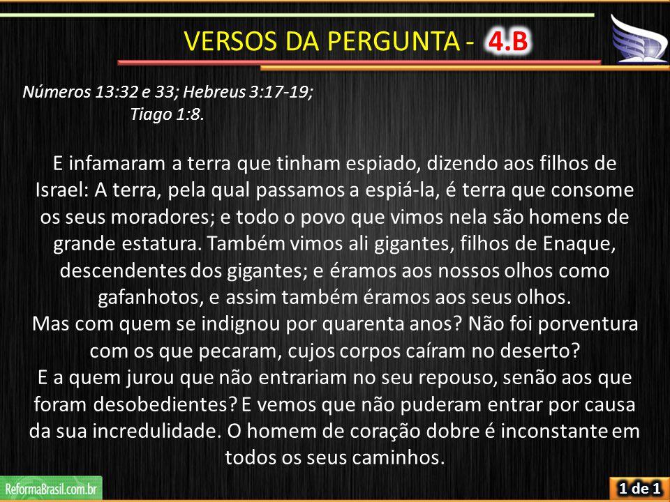 Números 13:32 e 33; Hebreus 3:17-19; Tiago 1:8. E infamaram a terra que tinham espiado, dizendo aos filhos de Israel: A terra, pela qual passamos a es