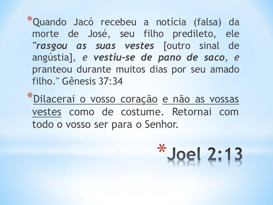 * Quando Jacó recebeu a notícia (falsa) da morte de José, seu filho predileto, ele