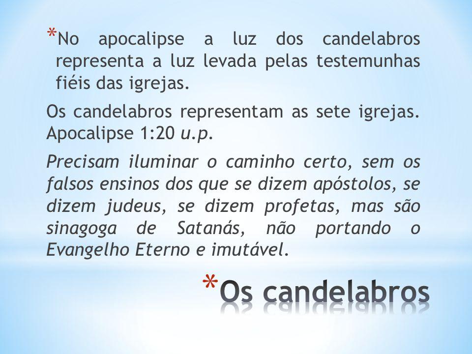 * No apocalipse a luz dos candelabros representa a luz levada pelas testemunhas fiéis das igrejas. Os candelabros representam as sete igrejas. Apocali