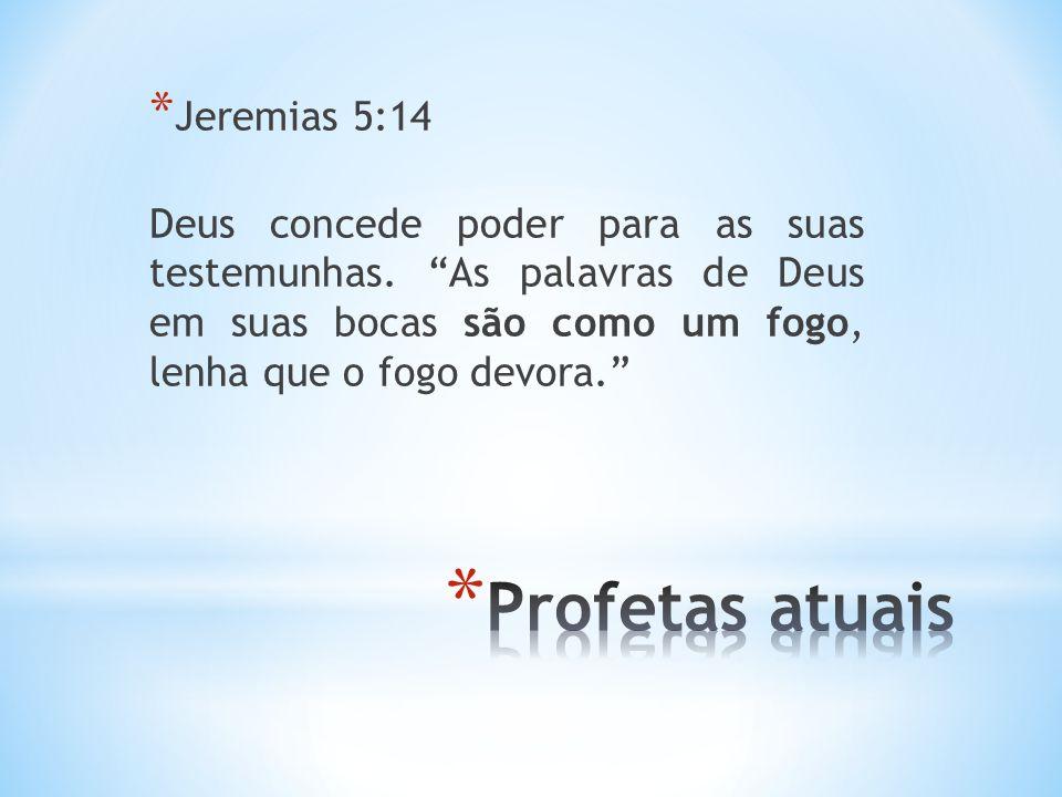 """* Jeremias 5:14 Deus concede poder para as suas testemunhas. """"As palavras de Deus em suas bocas são como um fogo, lenha que o fogo devora."""""""