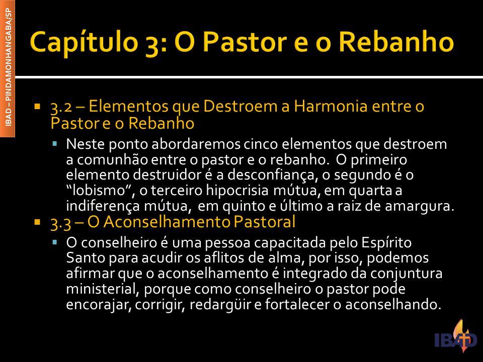 IBAD – PINDAMONHANGABA/SP  3.2 – Elementos que Destroem a Harmonia entre o Pastor e o Rebanho  Neste ponto abordaremos cinco elementos que destroem