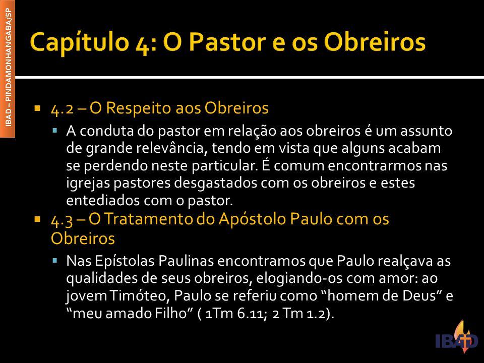IBAD – PINDAMONHANGABA/SP  4.2 – O Respeito aos Obreiros  A conduta do pastor em relação aos obreiros é um assunto de grande relevância, tendo em vi