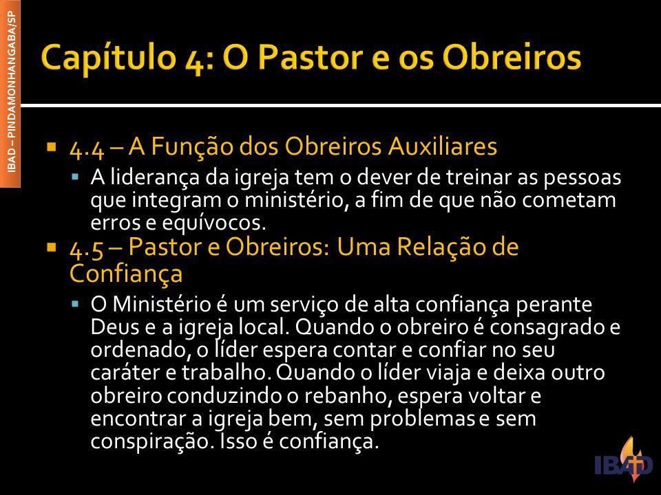 IBAD – PINDAMONHANGABA/SP  4.4 – A Função dos Obreiros Auxiliares  A liderança da igreja tem o dever de treinar as pessoas que integram o ministério
