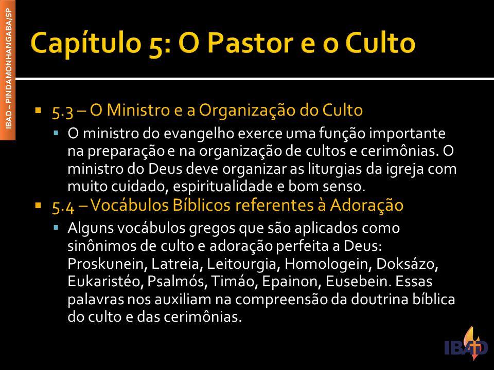 IBAD – PINDAMONHANGABA/SP  5.3 – O Ministro e a Organização do Culto  O ministro do evangelho exerce uma função importante na preparação e na organi