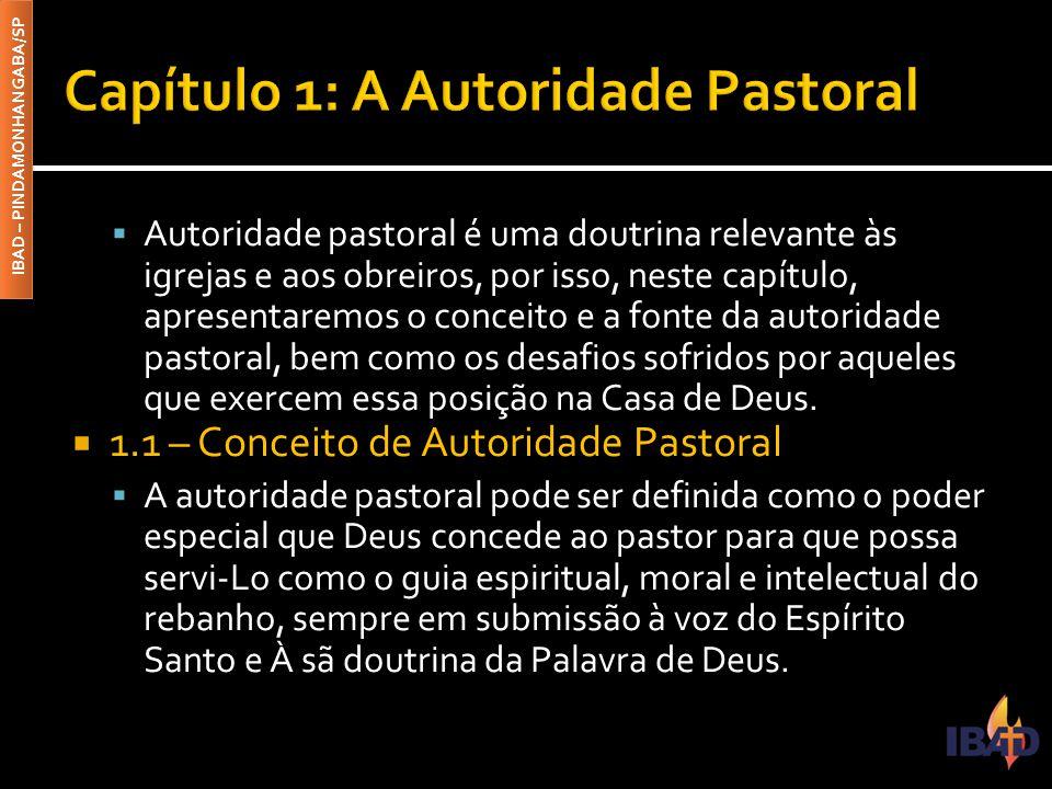 IBAD – PINDAMONHANGABA/SP  1.2 – A Fonte da Autoridade Pastoral  A autoridade pastoral tem a sua fonte na própria Trindade – Pai, Filho e Espírito Santo e na Bíblia, que é a Palavra de Deus.