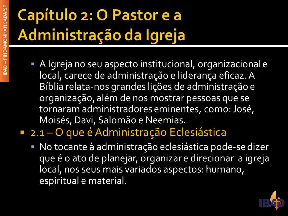 IBAD – PINDAMONHANGABA/SP  A Igreja no seu aspecto institucional, organizacional e local, carece de administração e liderança eficaz. A Bíblia relata