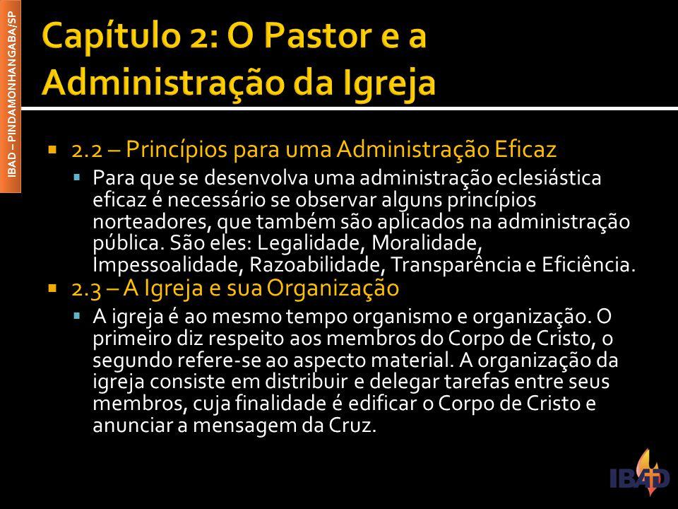 IBAD – PINDAMONHANGABA/SP  2.2 – Princípios para uma Administração Eficaz  Para que se desenvolva uma administração eclesiástica eficaz é necessário