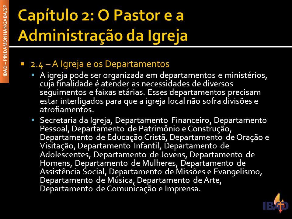 IBAD – PINDAMONHANGABA/SP  2.5 – O Pastor como Administrador  O pastor da igreja é o administrador geral do rebanho, pois todos os departamentos estão submissos a sua autoridade liderança.