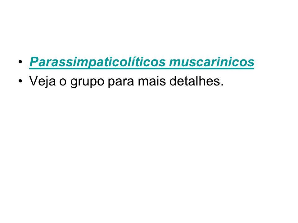 Parassimpaticolíticos muscarinicos Veja o grupo para mais detalhes.