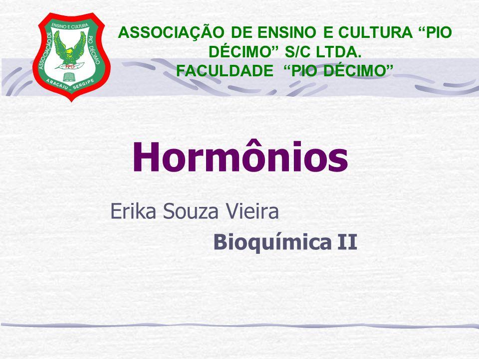 Hormônios Erika Souza Vieira Bioquímica II ASSOCIAÇÃO DE ENSINO E CULTURA PIO DÉCIMO S/C LTDA.