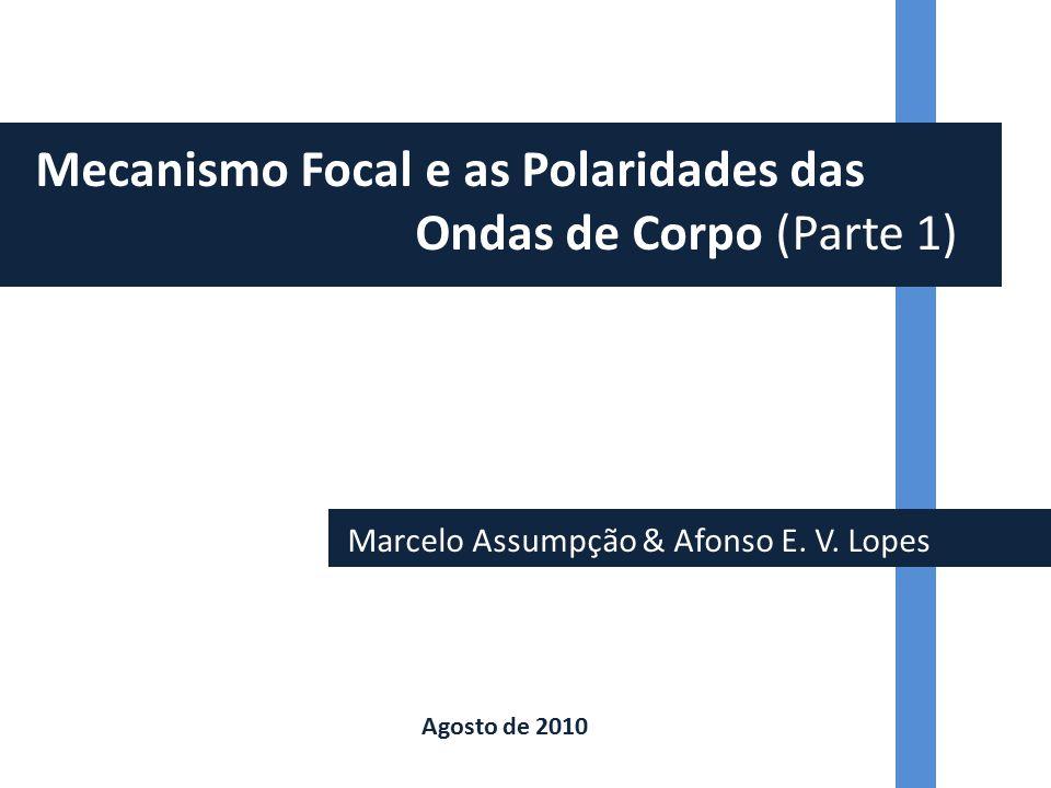 Marcelo Assumpção & Afonso E. V. Lopes Mecanismo Focal e as Polaridades das Ondas de Corpo (Parte 1) Agosto de 2010
