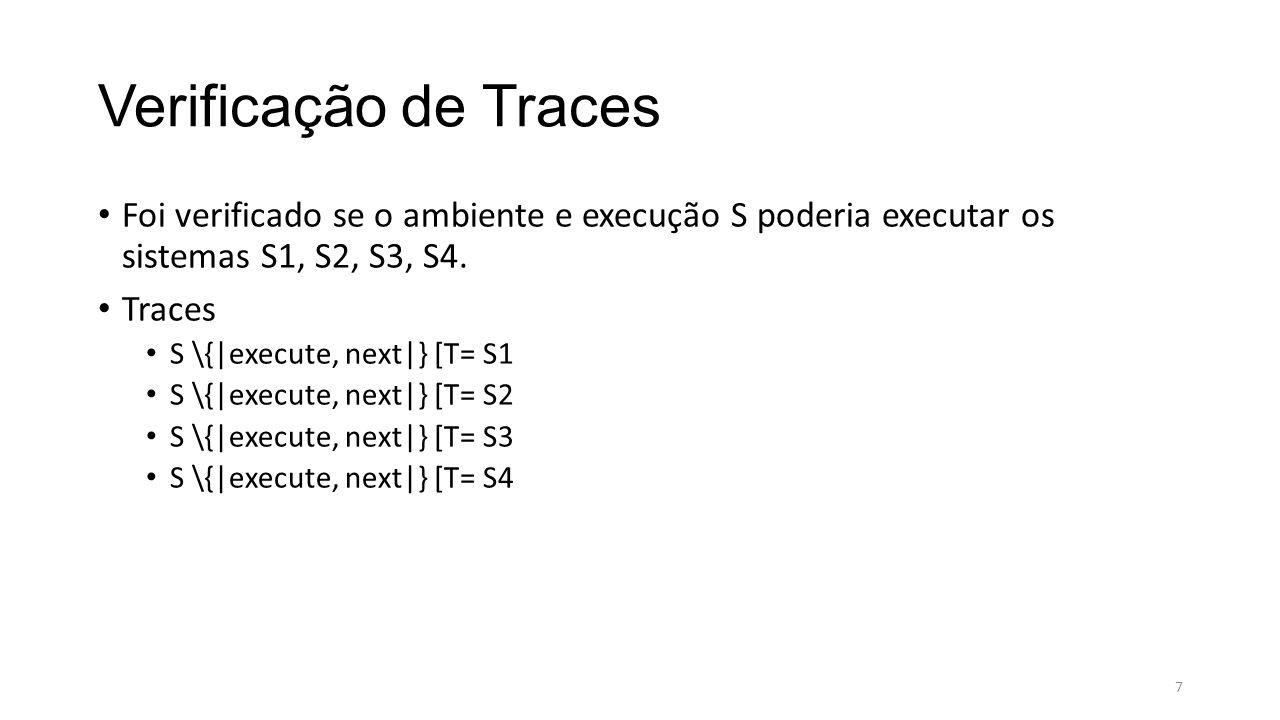 Verificação de Traces Foi verificado se o ambiente e execução S poderia executar os sistemas S1, S2, S3, S4.