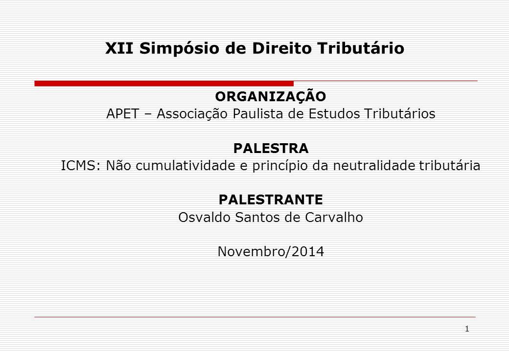 XII Simpósio de Direito Tributário ORGANIZAÇÃO APET – Associação Paulista de Estudos Tributários PALESTRA ICMS: Não cumulatividade e princípio da neut