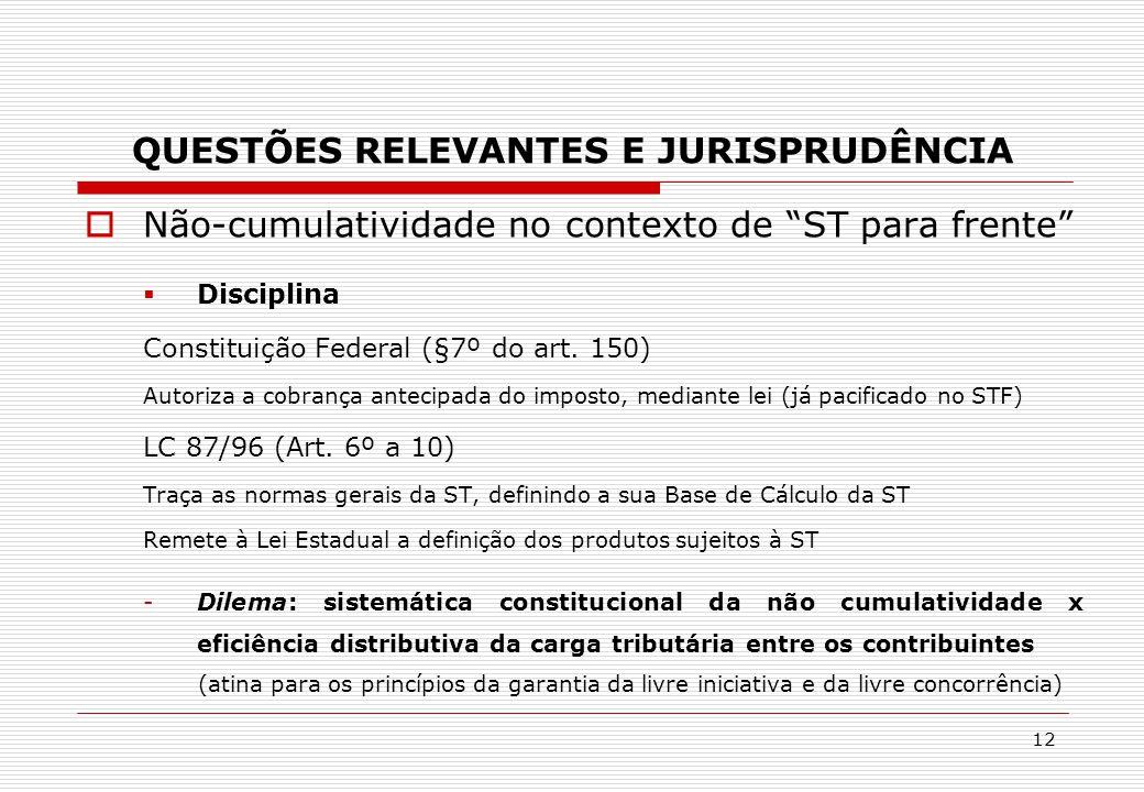 """QUESTÕES RELEVANTES E JURISPRUDÊNCIA  Não-cumulatividade no contexto de """"ST para frente""""  Disciplina Constituição Federal (§7º do art. 150) Autoriza"""