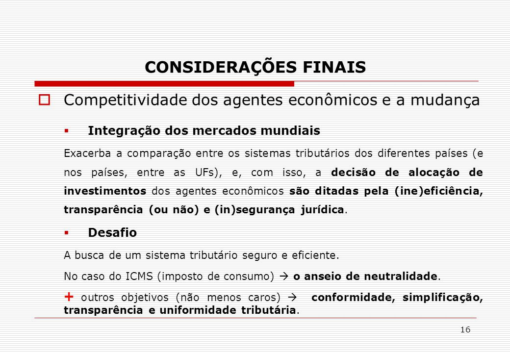 CONSIDERAÇÕES FINAIS  Competitividade dos agentes econômicos e a mudança  Integração dos mercados mundiais Exacerba a comparação entre os sistemas t