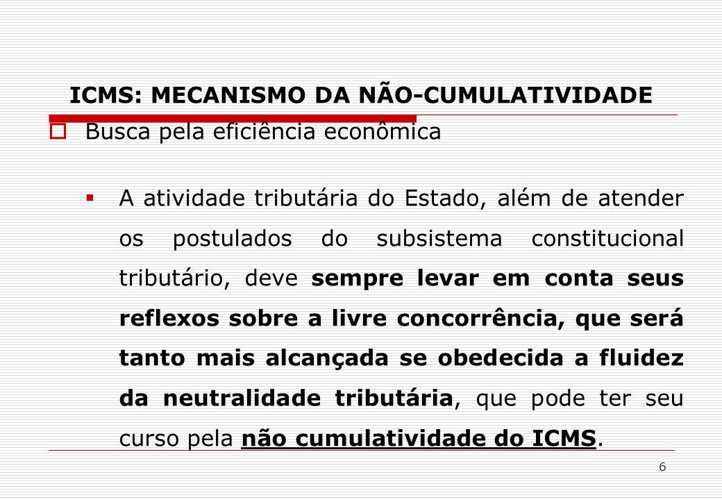 ICMS: MECANISMO DA NÃO-CUMULATIVIDADE  Busca pela eficiência econômica  A atividade tributária do Estado, além de atender os postulados do subsistem