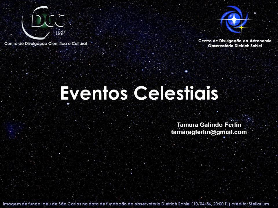 Eventos Celestiais Imagem de fundo: céu de São Carlos na data de fundação do observatório Dietrich Schiel (10/04/86, 20:00 TL) crédito: Stellarium Cen