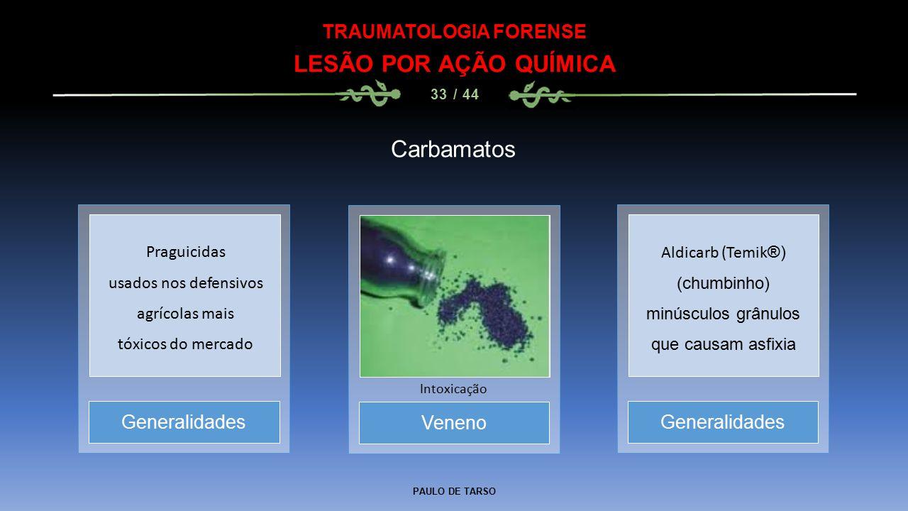 PAULO DE TARSO TRAUMATOLOGIA FORENSE LESÃO POR AÇÃO QUÍMICA 33 / 44 Carbamatos Veneno Intoxicação Generalidades Praguicidas usados nos defensivos agrí