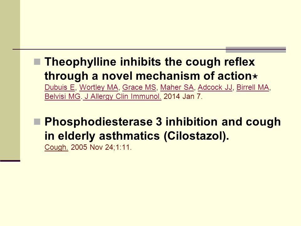 Theophylline inhibits the cough reflex through a novel mechanism of action ⋆ Dubuis E, Wortley MA, Grace MS, Maher SA, Adcock JJ, Birrell MA, Belvisi