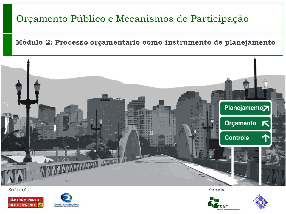 Realização: Parceria: Orçamento Público e Mecanismos de Participação Módulo 2: Processo orçamentário como instrumento de planejamento