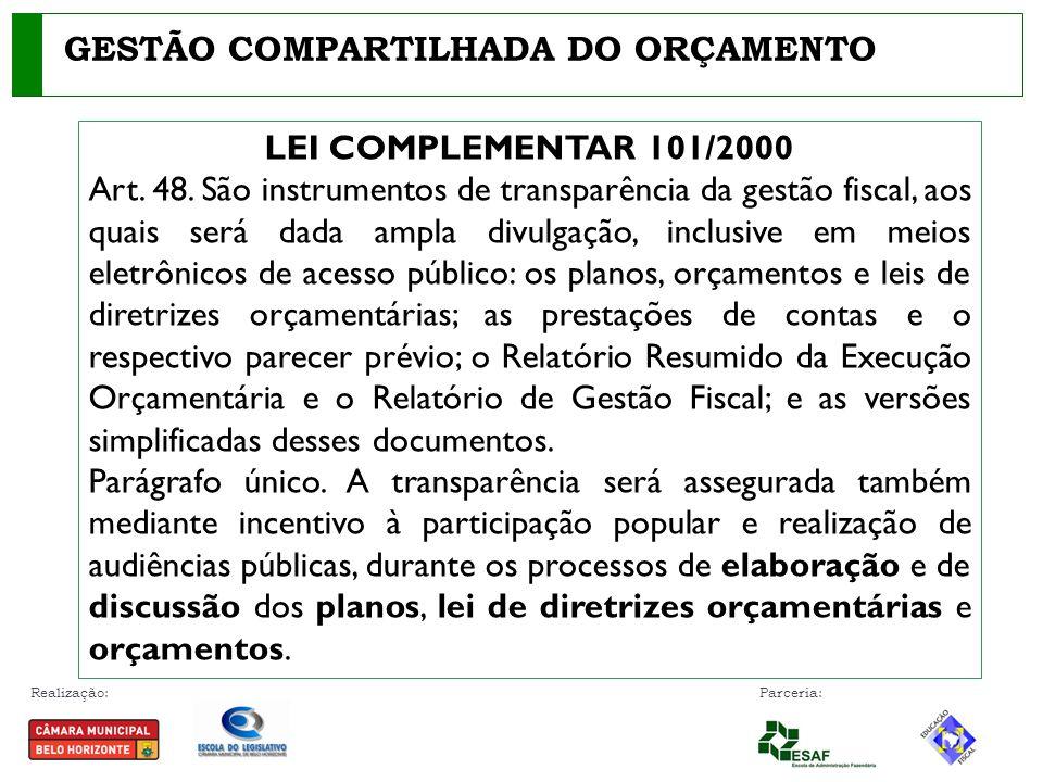 Realização: Parceria: GESTÃO COMPARTILHADA DO ORÇAMENTO LEI COMPLEMENTAR 101/2000 Art. 48. São instrumentos de transparência da gestão fiscal, aos qua
