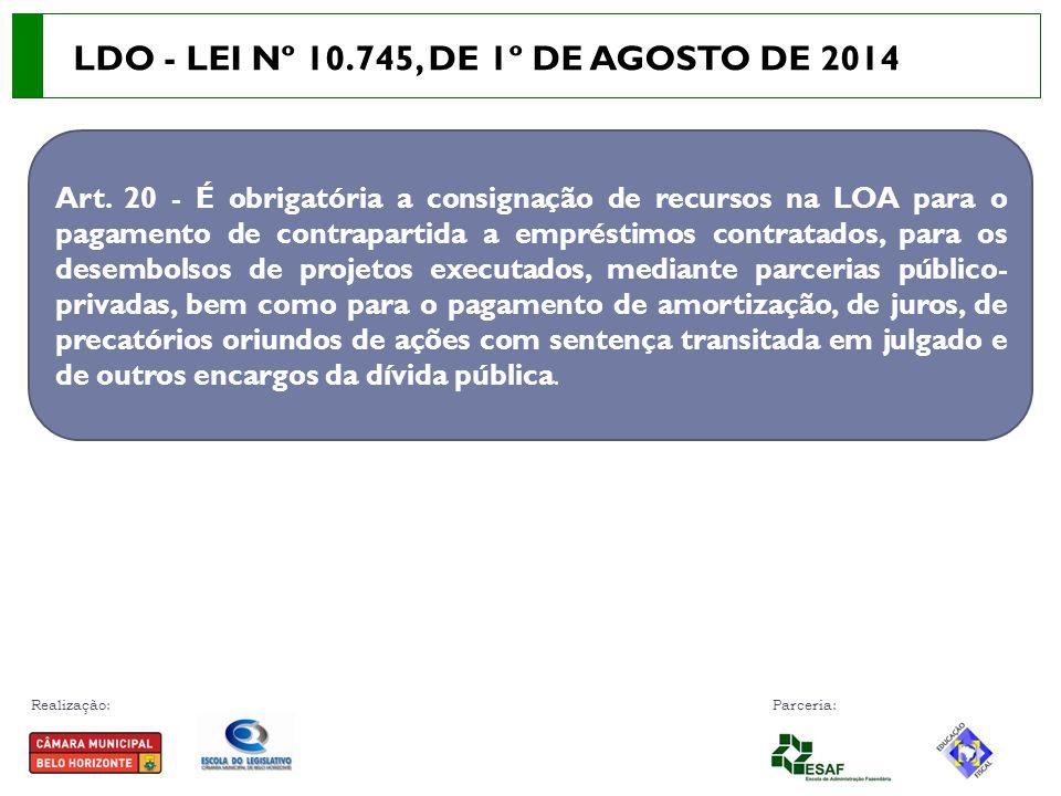 Realização: Parceria: Art. 20 - É obrigatória a consignação de recursos na LOA para o pagamento de contrapartida a empréstimos contratados, para os de