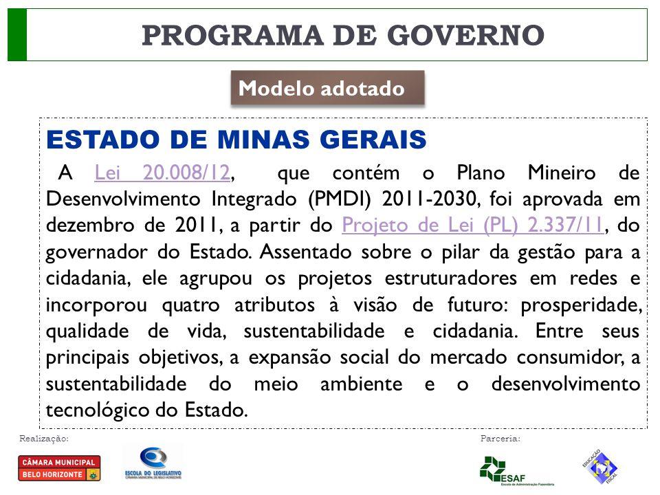 Realização: Parceria: PROGRAMA DE GOVERNO ESTADO DE MINAS GERAIS A Lei 20.008/12, que contém o Plano Mineiro de Desenvolvimento Integrado (PMDI) 2011-2030, foi aprovada em dezembro de 2011, a partir do Projeto de Lei (PL) 2.337/11, do governador do Estado.