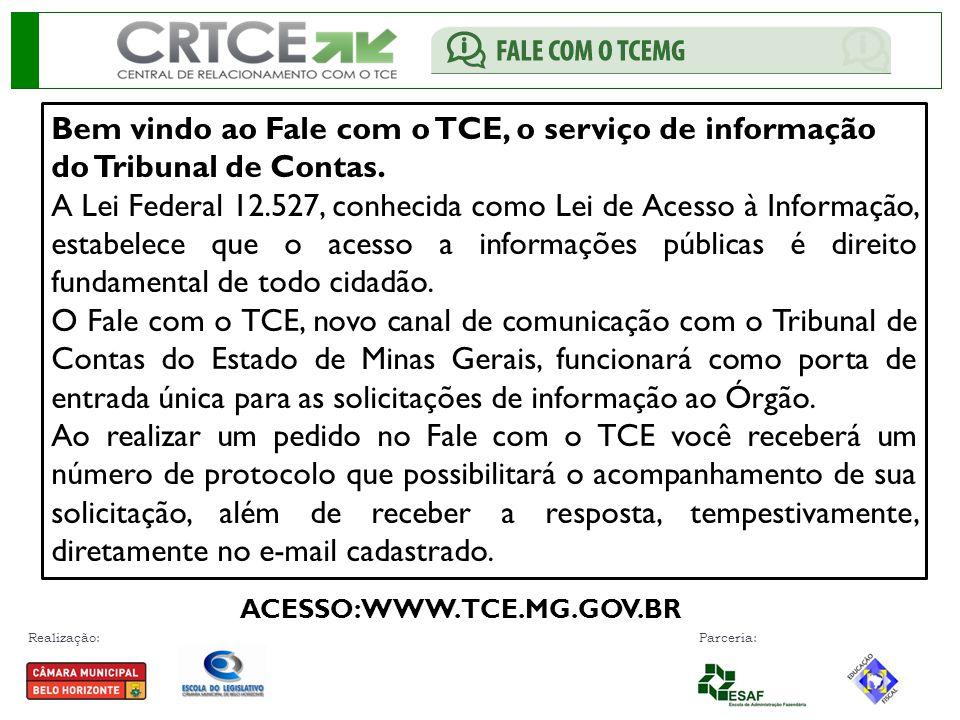 Realização: Parceria: Bem vindo ao Fale com o TCE, o serviço de informação do Tribunal de Contas.