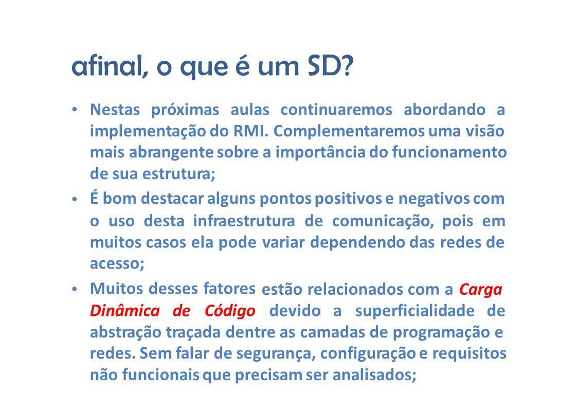 afinal, o que é um SD. Nestaspróximasaulas continuaremosabordandoa implementação do RMI.