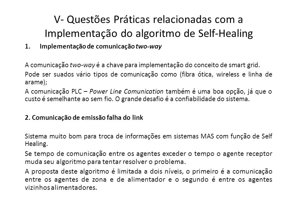V- Questões Práticas relacionadas com a Implementação do algoritmo de Self-Healing 1.Implementação de comunicação two-way A comunicação two-way é a chave para implementação do conceito de smart grid.