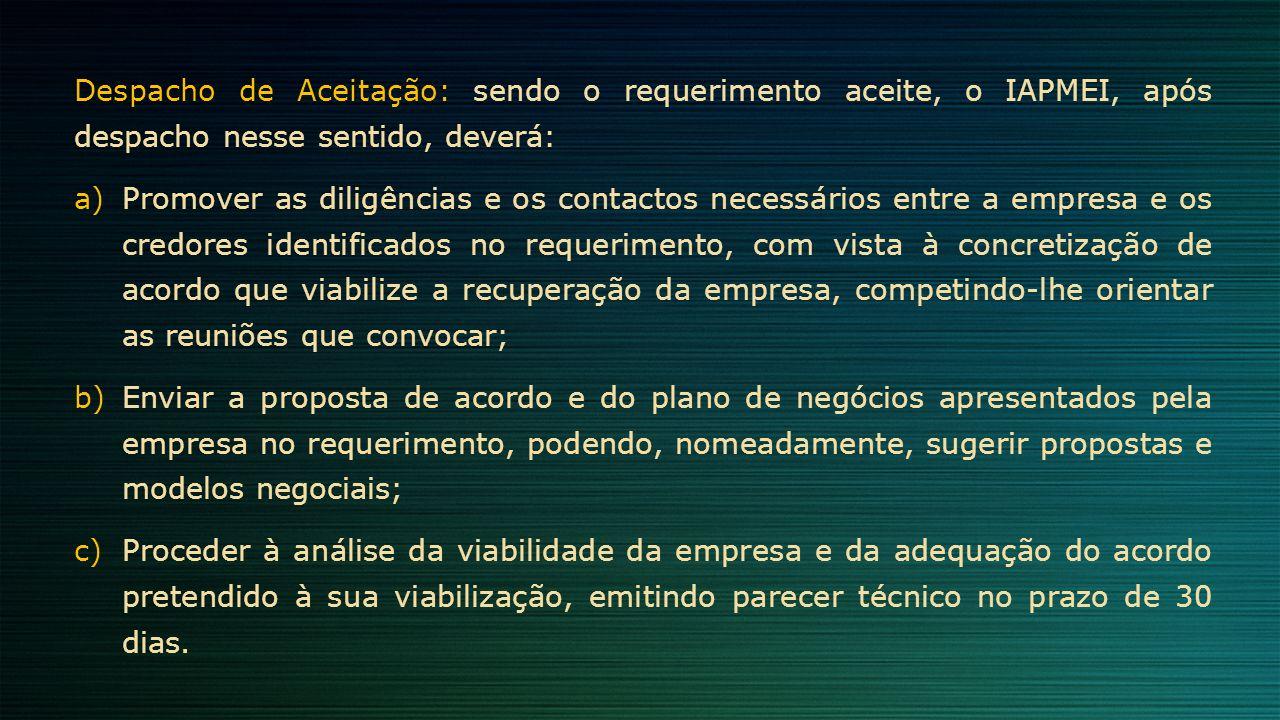 Despacho de Aceitação: sendo o requerimento aceite, o IAPMEI, após despacho nesse sentido, deverá: a)Promover as diligências e os contactos necessário
