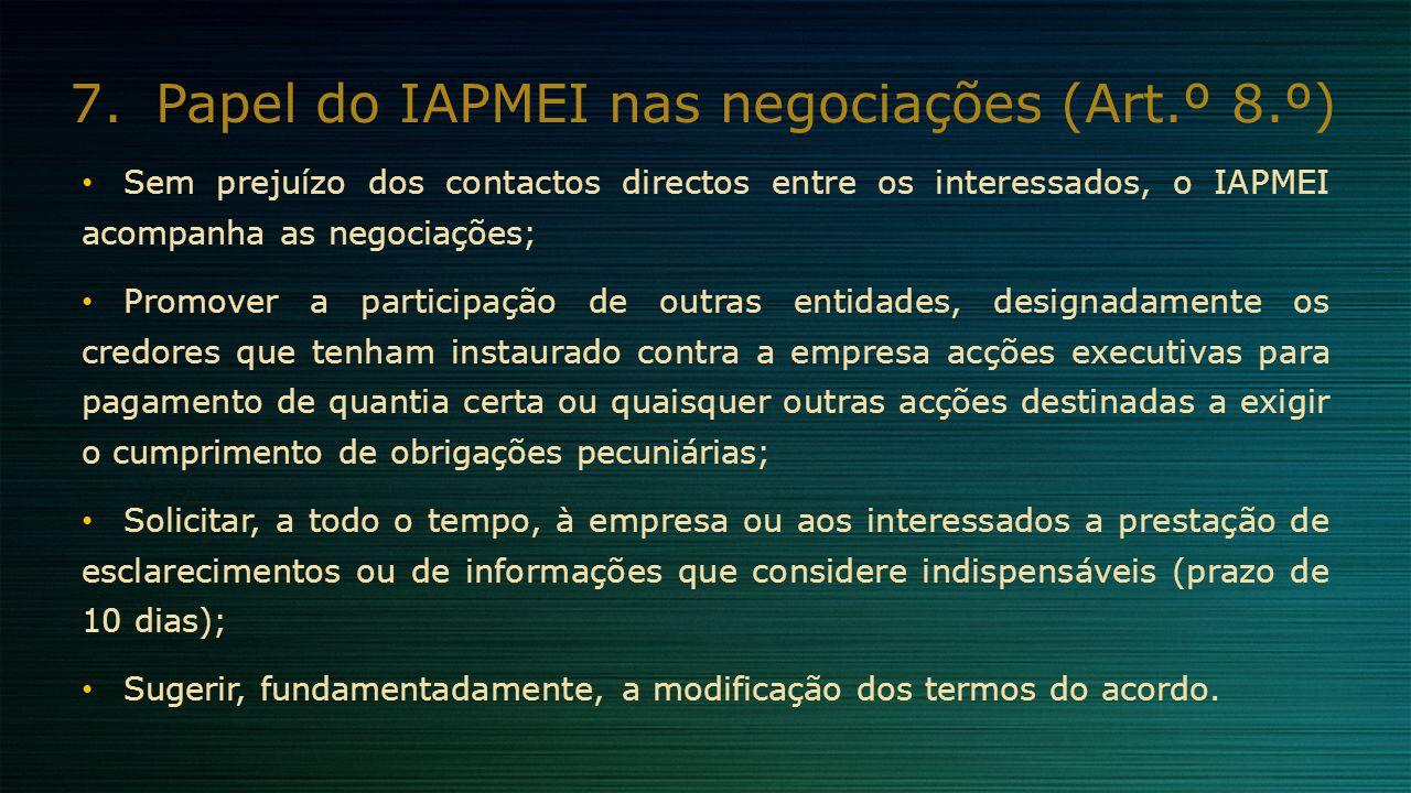7.Papel do IAPMEI nas negociações (Art.º 8.º) Sem prejuízo dos contactos directos entre os interessados, o IAPMEI acompanha as negociações; Promover a