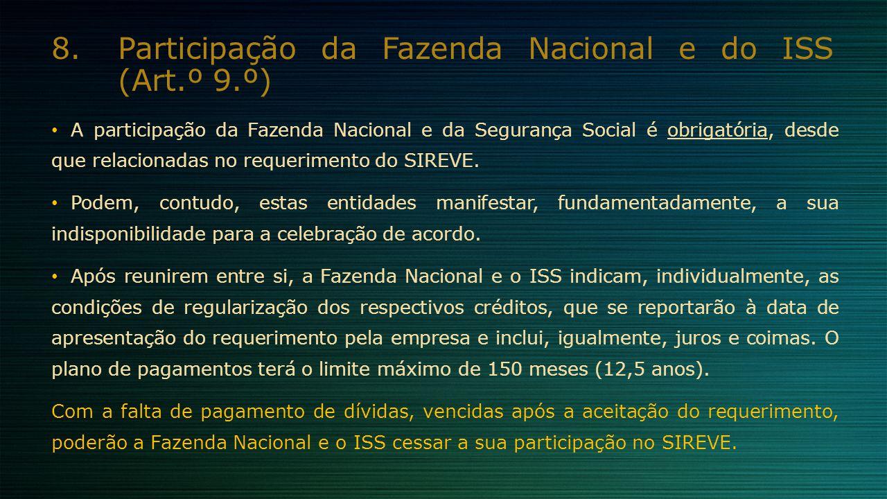 8.Participação da Fazenda Nacional e do ISS (Art.º 9.º) A participação da Fazenda Nacional e da Segurança Social é obrigatória, desde que relacionadas