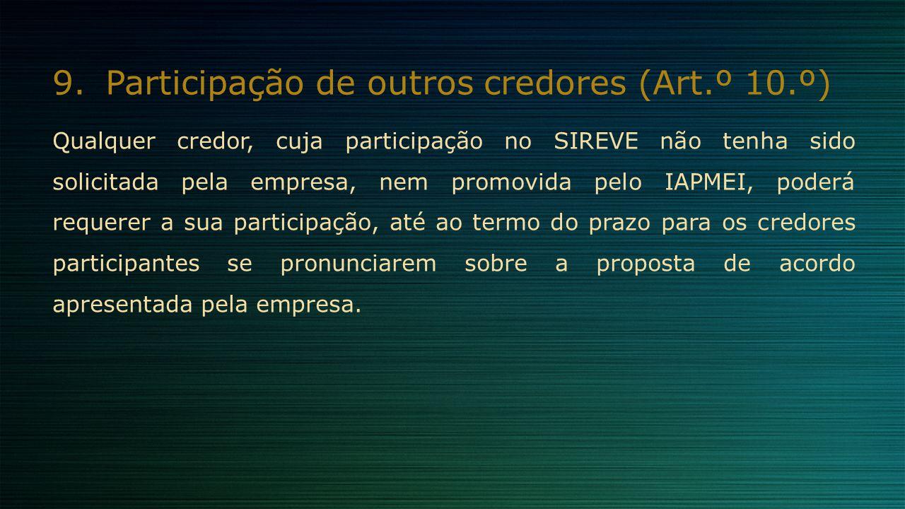 9.Participação de outros credores (Art.º 10.º) Qualquer credor, cuja participação no SIREVE não tenha sido solicitada pela empresa, nem promovida pelo