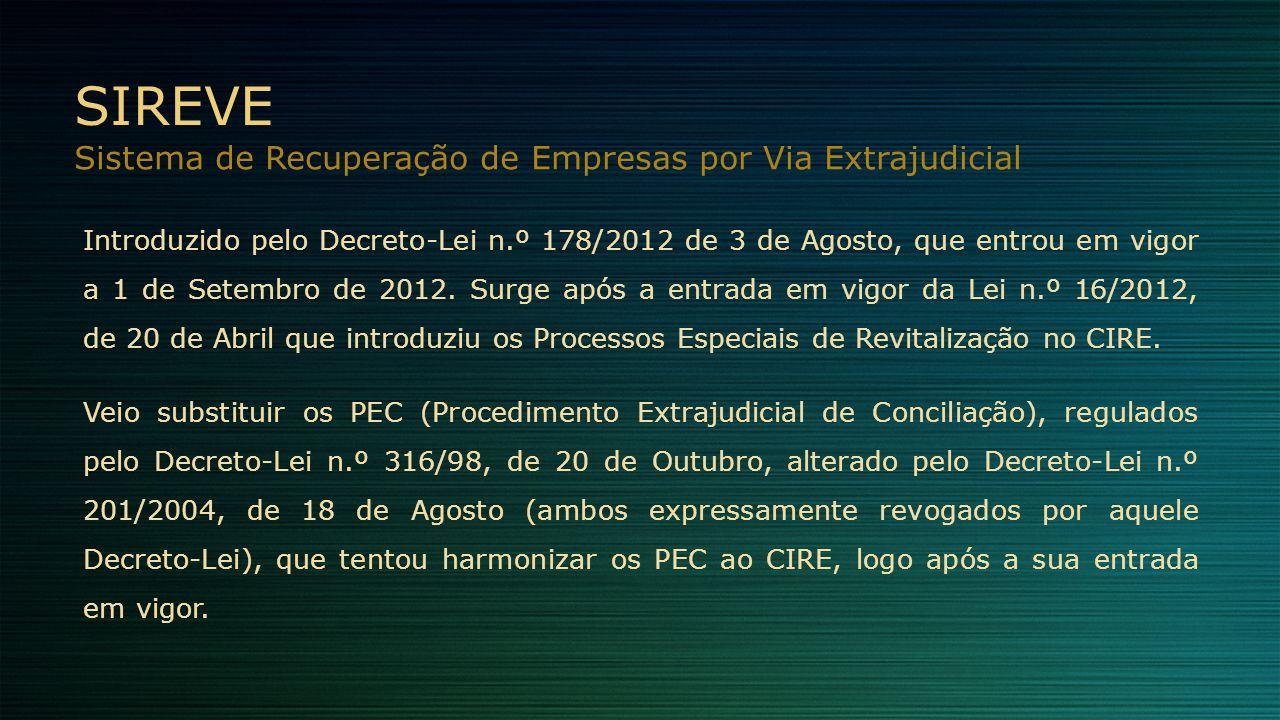 SIREVE Sistema de Recuperação de Empresas por Via Extrajudicial Introduzido pelo Decreto-Lei n.º 178/2012 de 3 de Agosto, que entrou em vigor a 1 de S