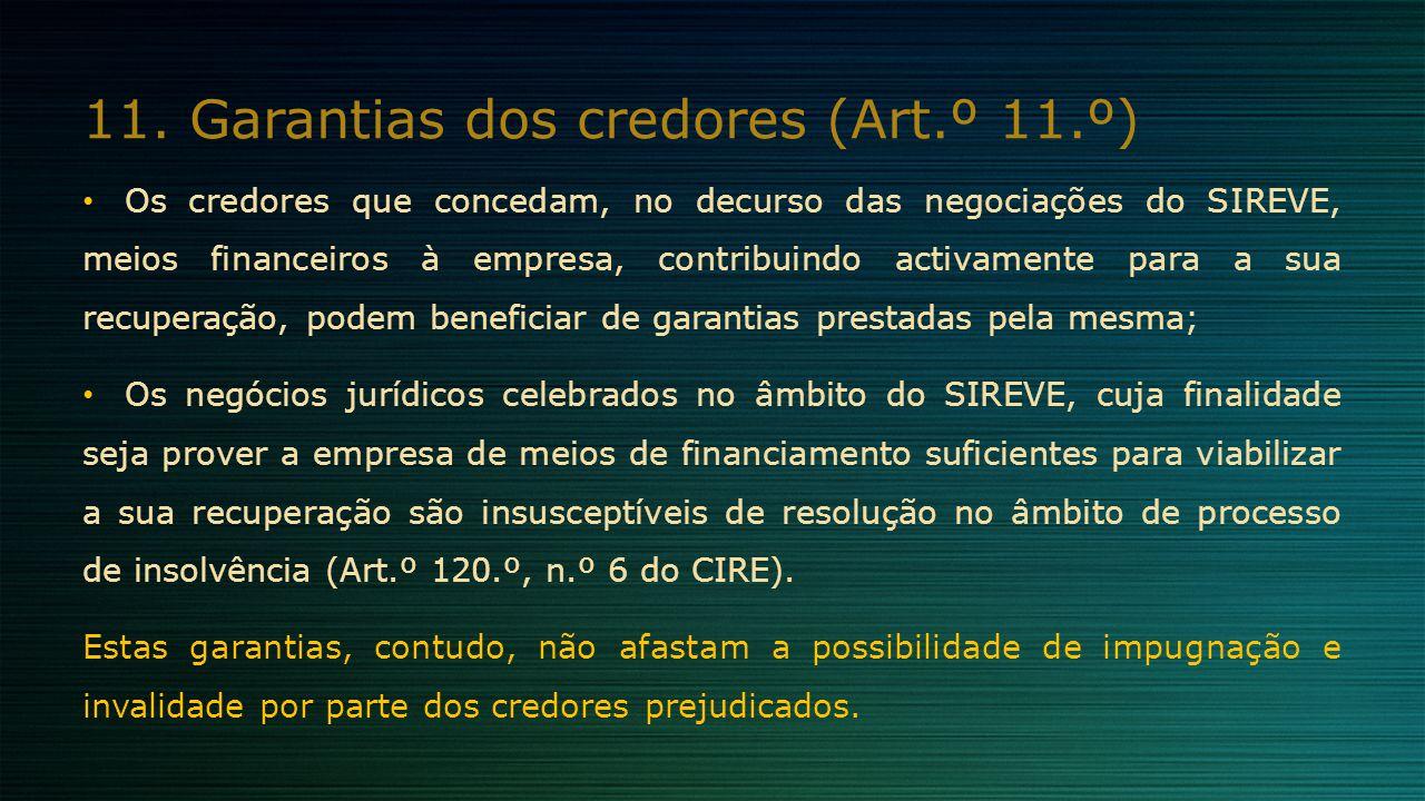 11.Garantias dos credores (Art.º 11.º) Os credores que concedam, no decurso das negociações do SIREVE, meios financeiros à empresa, contribuindo activ