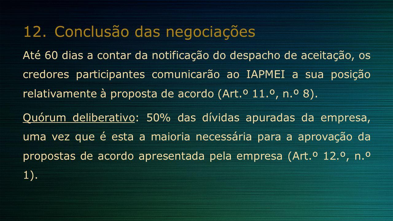 12.Conclusão das negociações Até 60 dias a contar da notificação do despacho de aceitação, os credores participantes comunicarão ao IAPMEI a sua posiç