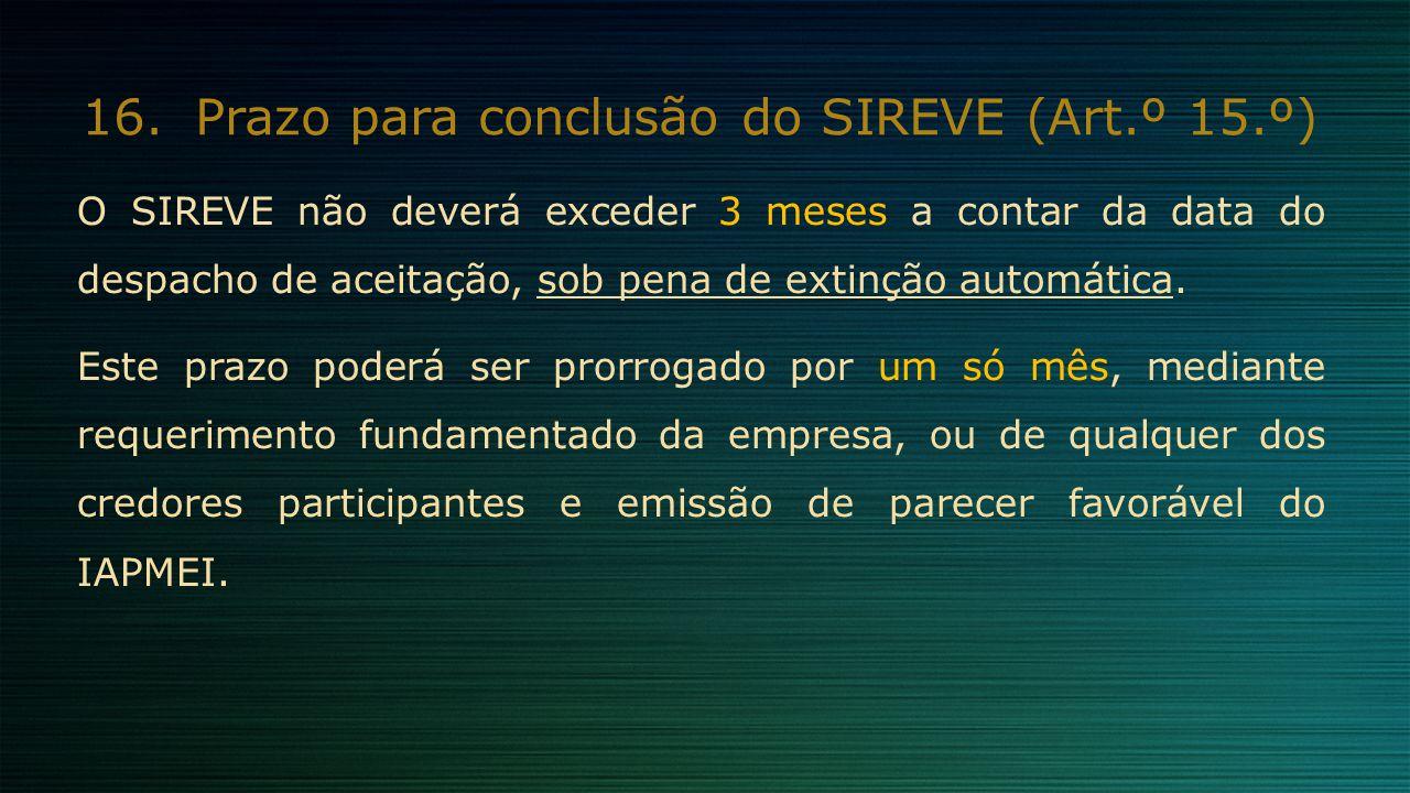 16.Prazo para conclusão do SIREVE (Art.º 15.º) O SIREVE não deverá exceder 3 meses a contar da data do despacho de aceitação, sob pena de extinção aut