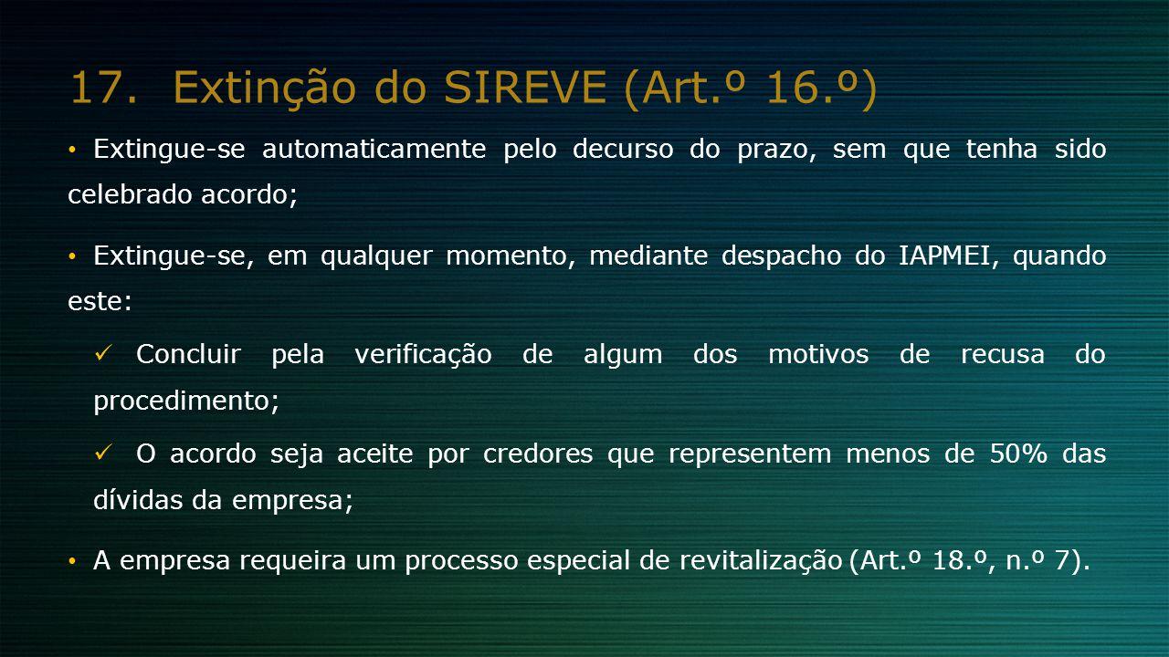 17.Extinção do SIREVE (Art.º 16.º) Extingue-se automaticamente pelo decurso do prazo, sem que tenha sido celebrado acordo; Extingue-se, em qualquer mo