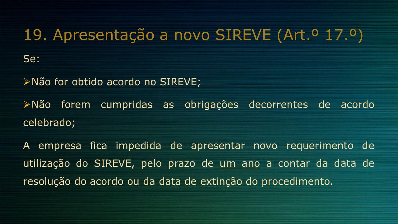 19.Apresentação a novo SIREVE (Art.º 17.º) Se:  Não for obtido acordo no SIREVE;  Não forem cumpridas as obrigações decorrentes de acordo celebrado;